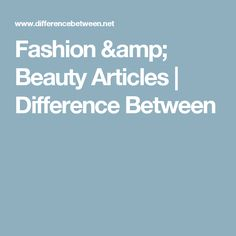 Fashion & Beauty  Articles | Difference Between