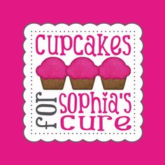 Please check us out www.facebook.com/cupcakesforsophiascure     Delicious, made from scratch, customized cupcakes...ALL proceeds are donated to Sophia's Cure Foundation!