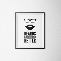Beards Make Everything Better. Printable Poster, Black and White, Hipster Print, Beard Poster, Beard Art Print, Funny Art Print.