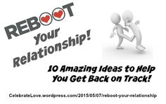 """Relationships ~ New article, """"Reboot Your Relationship With These 10 Ideas!"""" on my #Relationships Blog (designed not to sell, but to teach!). Something new about Relationships is posted every 4th day! More than 710 FREE Articles! Tell your friends by clicking """"SHARE."""" ~ https://CelebrateLove.wordpress.com/2015/05/07/reboot-your-relationship  Another Relationship HotSpot:  http://www.CelebrateLove.com"""