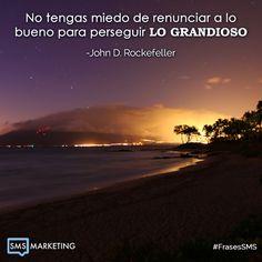 No tengas miedo de renunciar a lo bueno para perseguir lo grandioso. - John D. Rockefeller #FrasesSMS