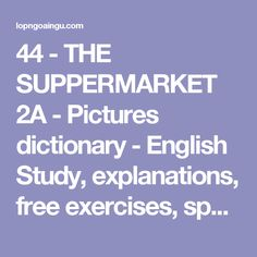 44 - THE SUPPERMARKET 2A - Pictures dictionary - English Study, explanations, free exercises, speaking, listening, grammar lessons, reading, writing, vocabulary, dictionary and teaching materials