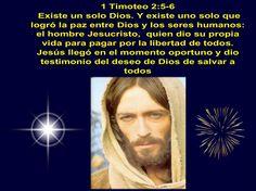 "JESUS PODEROSO GUERRERO: 1 Timoteo 2:5-6 ~~~ "" Existe un solo Dios """