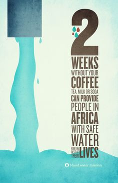 2 weeks without your coffee, tea, milk or soda can provide people in Africa with safe water fot the rest of their lives.