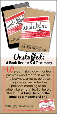 Unstuffed: A Book Review and a Testimony is the latest book by Ruth Soukup. It provides practical and useful tips about getting rid of the physical clutter in your home. It also provides personal stories that will encourage to get at the heart of what is important to you. I had a lightbulb moment which you don't want to miss!