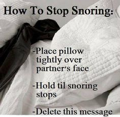 Stop Snoring Remedies-Tips - How to stop your husband from snoring with these easy steps! - The Easy, 3 Minutes Exercises That Completely Cured My Horrendous Snoring And Sleep Apnea And Have Since Helped Thousands Of People – The Very First Night! How To Stop Snoring, Funny Quotes, Funny Memes, Humor Quotes, Snoring Solutions, Sleep Solutions, Snoring Remedies, Haha Funny, Frases