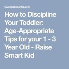 How to Discipline Your Toddler: Age-Appropriate Tips for your 1 - 3 Year Old - Raise Smart Kid