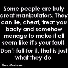 That's why you gotta cut those people out of your life. They'll go and make everyone think they're the victim, but that just goes to show how great they are at manipulating.