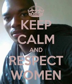KEEP CALM AND RESPECT WOMEN -  by SWELIHLEZUMA