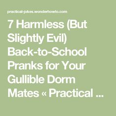 7 Harmless (But Slightly Evil) Back-to-School Pranks for Your Gullible Dorm Mates « Practical Jokes & Pranks
