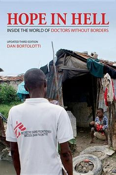 Hope in Hell: Inside the World of Doctors Without Borders by Dan Bortolotti - Hope in Hell is a widely acclaimed portrait of a renowned Nobel-winning humanitarian organization, revealing how Doctors Without Borders provides immediate and outstanding medical care. #hero (Bilbary Town Library: Good for Readers, Good for Libraries)