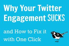 Why Your Twitter Engagement Sucks (and How to Fix it with One Click) [Good article on how to engage on twitter.]