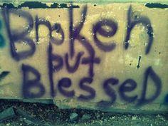Broken but Blessed