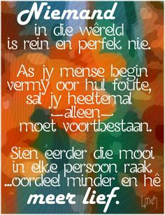 Niemand is volmaak nie. **By__[↳₥¢↰] Positive Thoughts, Positive Quotes, Afrikaanse Quotes, Fancy Words, Inspirational Qoutes, Morning Greetings Quotes, Truth Of Life, The Secret Book, Special Words