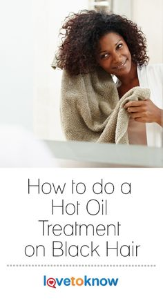 How To Do a Hot Oil Treatment on Black Hair | LoveToKnow