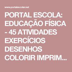 PORTAL ESCOLA: EDUCAÇÃO FÍSICA - 45 ATIVIDADES EXERCÍCIOS DESENHOS COLORIR IMPRIMIR