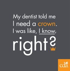 Dental (crown) humor. #dentistry #dentalhumor