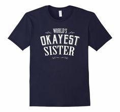 Amazon.com: world's okayest sister T-Shirts: Clothing