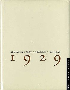Man Ray: 1929 (Poems by Benjamin Peret and  Louis Aragon)  1929. Photographs by Man Ray with poems by Benjamin Peret and Louis Aragon (selected by Andre Breton, who is uncredited). Editions Allia, Paris, 1993. 50 pp. Octavo (small size). Clothbound in printed dust jacket. 4 black-and-white reproductions.