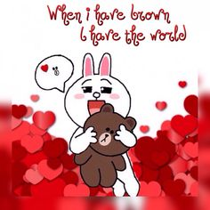When I have you I have the world. Cute Couple Cartoon, Cute Love Cartoons, Cony Brown, Brown Bear, Friends Wallpaper, Disney Wallpaper, Line Cony, Bear Gif, Inspirational Quotes About Strength