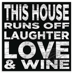 Laughter Love & Wine. Need this sign at my place