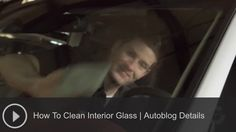 How to clean interior windshield glass | Autoblog Details