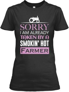 Discover Already Taken By A Hot Farmer Women's T-Shirt, a custom product made just for you by Teespring. - Sorry I Am Already Taken By A Smokin' Hot Farmer Lineman Love, Power Lineman, Country Outfits, Country Girls, That Way, Just For You, Cool T Shirts, Tee Shirts, Lineman Shirts