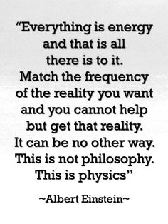 Albert Einstein Law Of Attraction - Everything is energy that is all - match the frequency of the reality you want and you cannot help but get that reality Citations D'albert Einstein, Citation Einstein, Albert Einstein Quotes, Great Quotes, Me Quotes, Inspirational Quotes, Motivational, People Quotes, Lyric Quotes