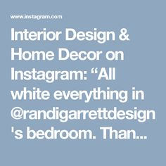 """Interior Design & Home Decor on Instagram: """"All white everything in @randigarrettdesign 's bedroom. Thank you for the tag!"""""""