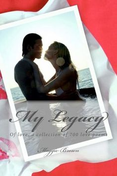 My Legacy: Of Love, a Collection of 700 Love Poems