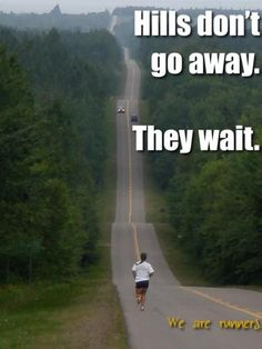 Hills don't go away. They wait | running quotes | | quotes for runners | | motivational quotes | | inspirational quotes | | quotes | #quotes #runningquotes #motivationalquotes https://www.runrilla.com/