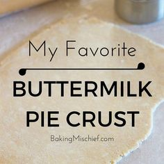 My Favorite Buttermilk Pie Crust - Baking Mischief