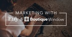 Are you an Etsy user? Boutique Window integrates with both Etsy & Shopify to make your online marketing a breeze by syncing all of your product photos with our social media tools!