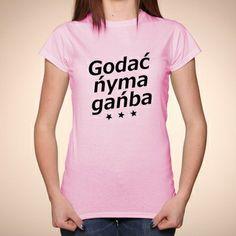 """Koszulka z napisem po śląsku """"Godać ńyma gańba"""""""