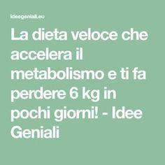La dieta veloce che accelera il metabolismo e ti fa perdere 6 kg in pochi giorni! - Idee Geniali