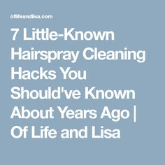 7 Little-Known Hairspray Cleaning Hacks You Should've Known About Years Ago | Of Life and Lisa