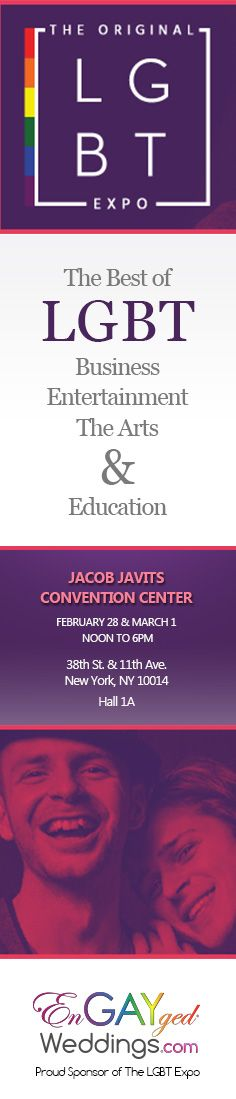 The LGBT Expo! Manhattan, New York Lesbian, Gay, Bi-Sexual and Transgender Wedding Expo at the Jacob Javits Convention Center February 28th and March 1st, 2015!