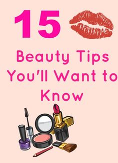 15 Beauty Tips You Want to Know
