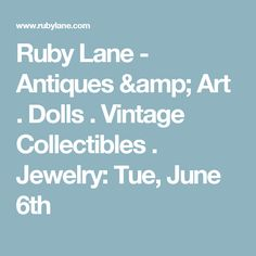 Ruby Lane - Antiques & Art . Dolls . Vintage Collectibles . Jewelry: Tue, June 6th