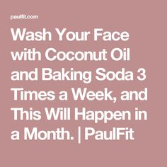 Wash Your Face with Coconut Oil and Baking Soda 3 Times a Week, and This Will Happen in a Month. | PaulFit