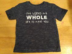 Child's tshirt I've Waited My Whole Life to by DCDesignandCreate