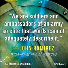 """""""We are soldiers and ambassadors of an army so elite that words cannot adequately describe it.""""—John Ramirez, from Armed and Dangerous #ArmedAndDangerous"""
