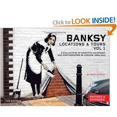 Banksy Locations & Tours Volume 1: A Collection of Graffiti Locations and Photographs in London, England: Martin Bull: 9781604863208: Amazon.com: Books