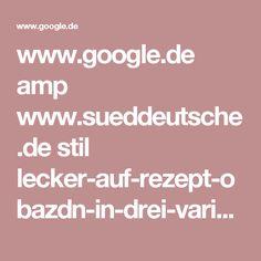 www.google.de amp www.sueddeutsche.de stil lecker-auf-rezept-obazdn-in-drei-varianten-so-ein-kaese-1.2634867!amp