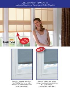 Introducing new CLEAR SEWN IN HEM BARS for Horizons Shade of Elegance Roller Shades  When it comes to custom roller shades, most people don't even think about the hem bar at the bottom of the shade. However, when light shines through a new Horizons Shades of Elegance Roller Shade the  the clear acrylic bar inside the bottom hem almost disappears, for a more beautiful finished look!  See more new innovations from Horizons at: Horizonshades.com/new