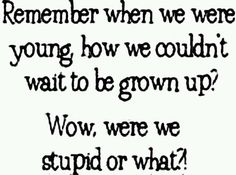 grown up? responsibility? way over-rated!