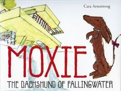 Moxie, The Dachshund of Fallingwater (by Cara Armstrong). Children experience the renowned Frank Lloyd Wright house that boldly cantilevers over a waterfall in the western Pennsylvania mountains through the eyes of the Kaufmann family's most beloved dog in residence.