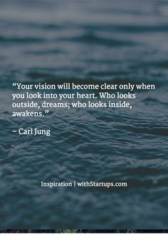 """Your vision will become clear only when you look into your heart. Who looks outside, dreams; who looks inside, awakens."" – Carl Jung ~ This is true but what if you awaken to hell? It is truth that ignorance is bliss. Wisdom Quotes, Quotes To Live By, Me Quotes, Motivational Quotes, Inspirational Quotes, Follow Your Dreams Quotes, Faith Quotes, Affirmations, Carl Jung Quotes"