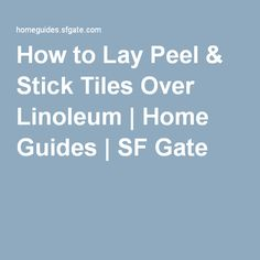 How to Lay Peel & Stick Tiles Over Linoleum | Home Guides | SF Gate