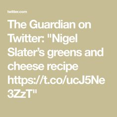 Nigel Slater, Cheese Recipes, The Guardian, Insight, Shit Happens, Twitter, Quiche Recipes